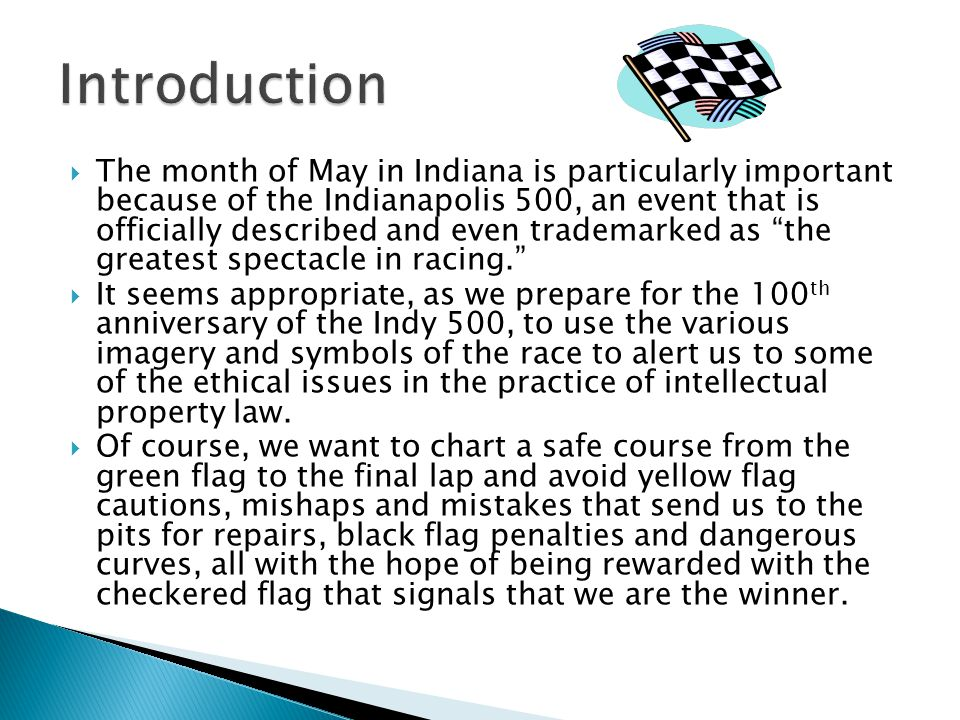 The month of May in Indiana is particularly important because of the Indianapolis 500, an event that is officially described and even trademarked as the greatest spectacle in racing.