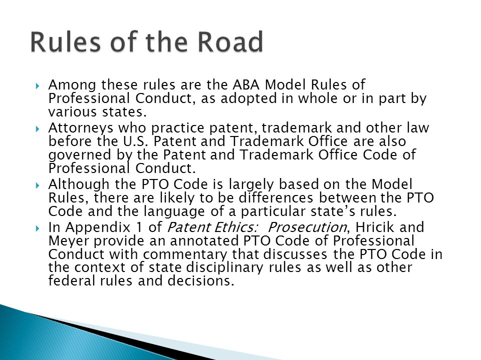 Among these rules are the ABA Model Rules of Professional Conduct, as adopted in whole or in part by various states.