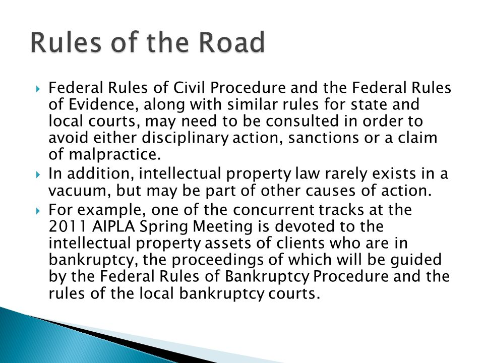 Federal Rules of Civil Procedure and the Federal Rules of Evidence, along with similar rules for state and local courts, may need to be consulted in order to avoid either disciplinary action, sanctions or a claim of malpractice.