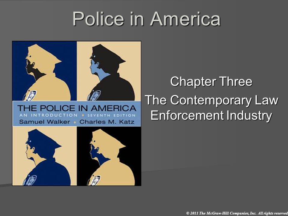 © 2011 The McGraw-Hill Companies, Inc. All rights reserved. Police in America Chapter Three The Contemporary Law Enforcement Industry