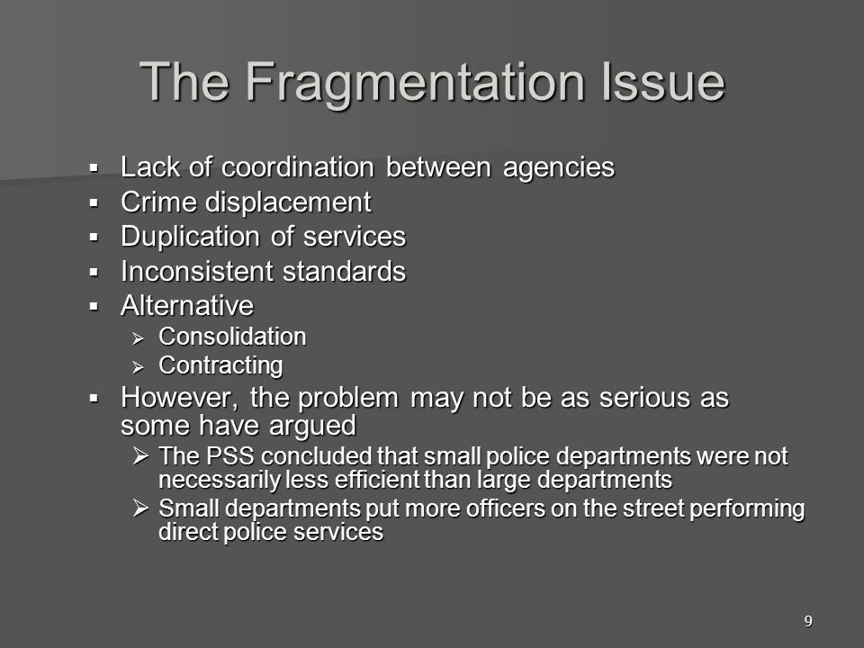 9 The Fragmentation Issue Lack of coordination between agencies Lack of coordination between agencies Crime displacement Crime displacement Duplicatio