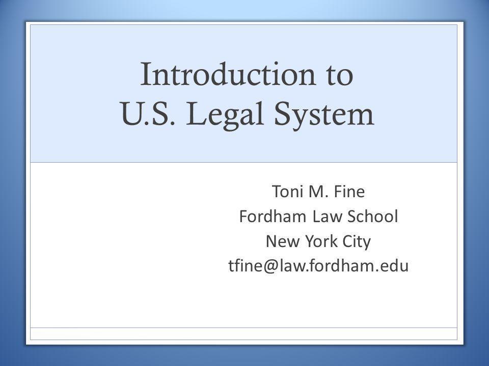 Introduction to U.S. Legal System Toni M. Fine Fordham Law School New York City tfine@law.fordham.edu