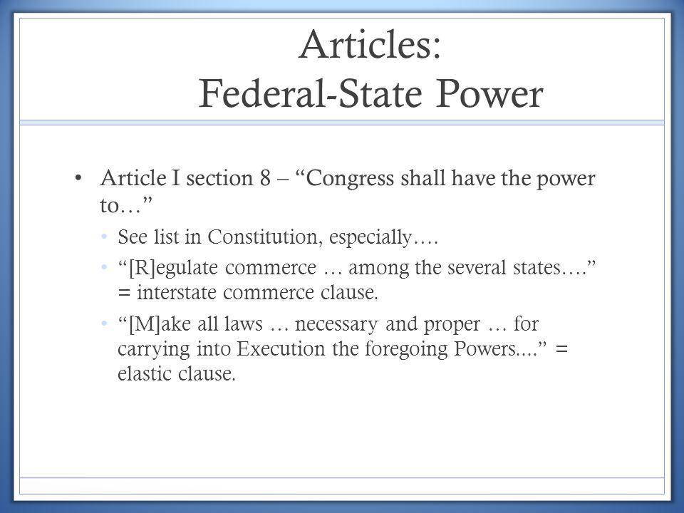 Articles: Federal-State Power Article I section 8 – Congress shall have the power to… See list in Constitution, especially…. [R]egulate commerce … amo