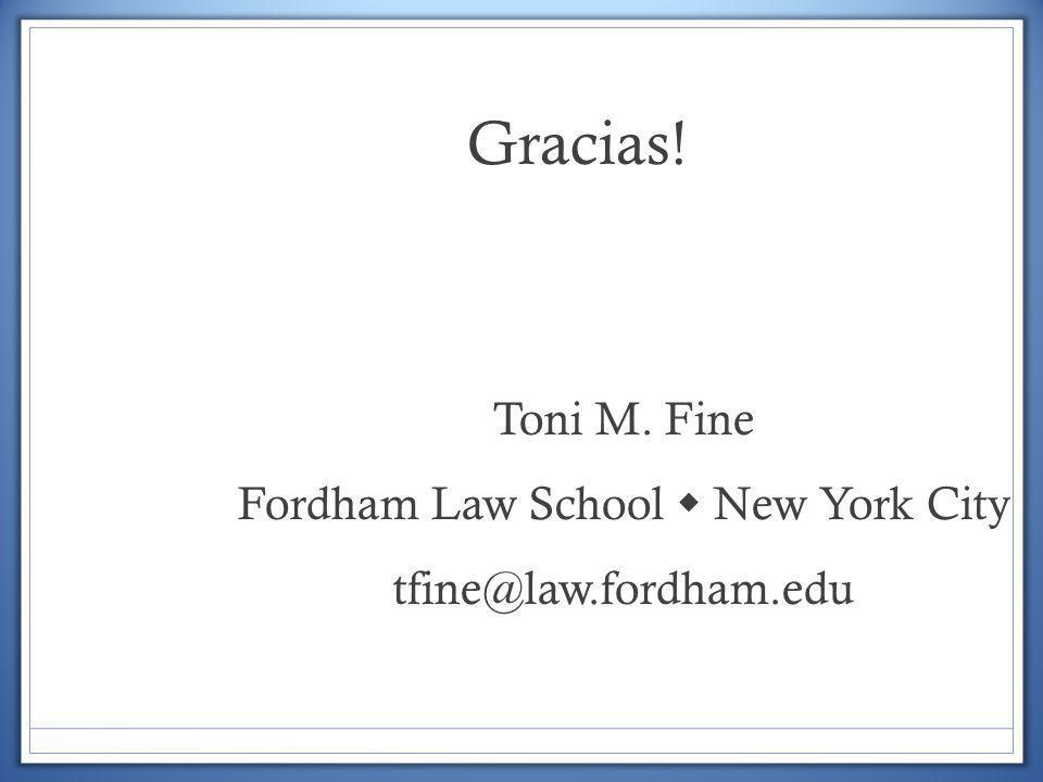 Gracias! Toni M. Fine Fordham Law School New York City tfine@law.fordham.edu