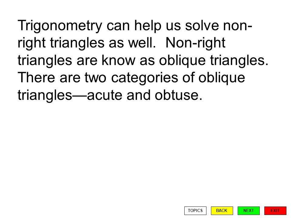 Trigonometry can help us solve non- right triangles as well.