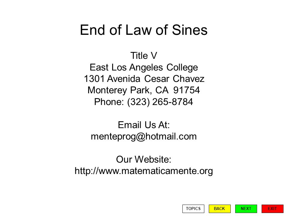 End of Law of Sines Title V East Los Angeles College 1301 Avenida Cesar Chavez Monterey Park, CA Phone: (323) Us At: Our Website:   EXIT BACKNEXTTOPICS