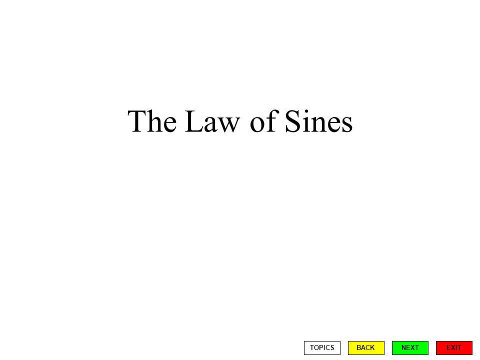 The Law of Sines EXIT BACKNEXTTOPICS