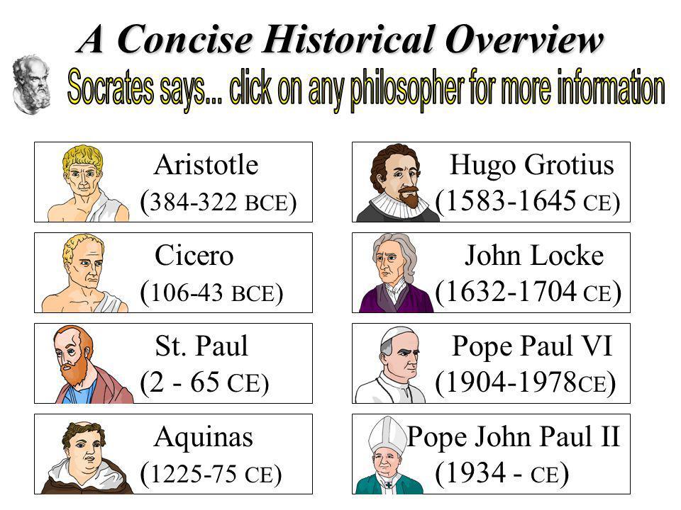 A Concise Historical Overview Cicero ( 106-43 BCE ) Aristotle ( 384-322 BCE ) St. Paul (2 - 65 CE) Aquinas ( 1225-75 CE ) Hugo Grotius (1583-1645 CE )