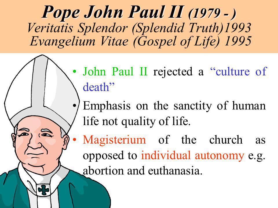 Pope John Paul II (1979 - ) Pope John Paul II (1979 - ) Veritatis Splendor (Splendid Truth)1993 Evangelium Vitae (Gospel of Life) 1995 John Paul II re