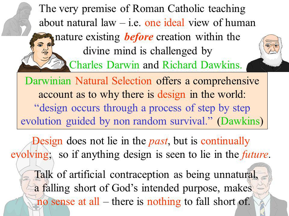 The very premise of Roman Catholic teaching about natural law – i.e. one ideal view of human nature existing before creation within the divine mind is