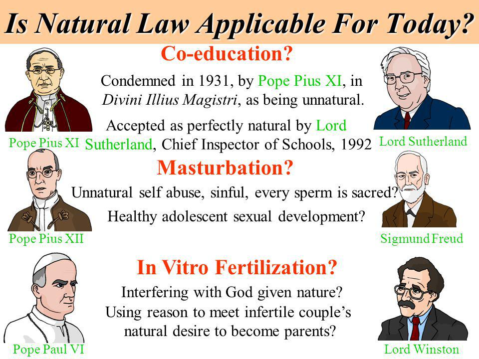 Is Natural Law Applicable For Today? Co-education? Condemned in 1931, by Pope Pius XI, in Divini Illius Magistri, as being unnatural. Accepted as perf