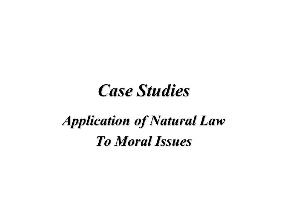 Case Studies Application of Natural Law To Moral Issues