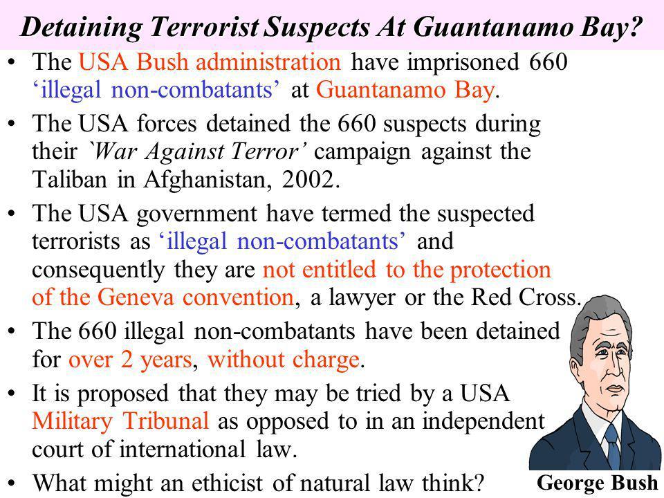 Detaining Terrorist Suspects At Guantanamo Bay? Detaining Terrorist Suspects At Guantanamo Bay? The USA Bush administration have imprisoned 660 illega