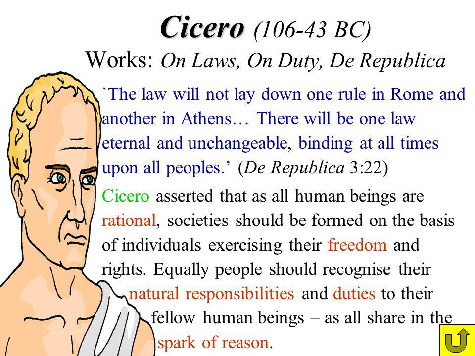 Cicero Cicero (106-43 BC) Works: On Laws, On Duty, De Republica `The law will not lay down one rule in Rome and another in Athens… There will be one l