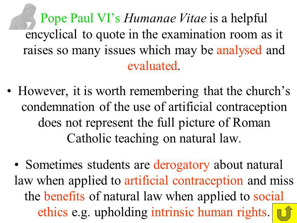 Pope Paul VIs Humanae Vitae is a helpful encyclical to quote in the examination room as it raises so many issues which may be analysed and evaluated.
