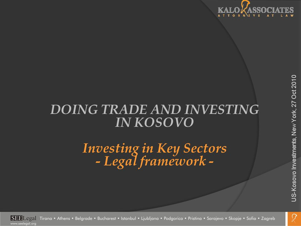 US-Kosovo Investments Forum, New York, 27 Oct 2010 KALO & ASSOCIATES - leading law firm in Albania (since 1994) and Kosovo (since 2008) and acts as legal counsel to major investors, and IFIs.