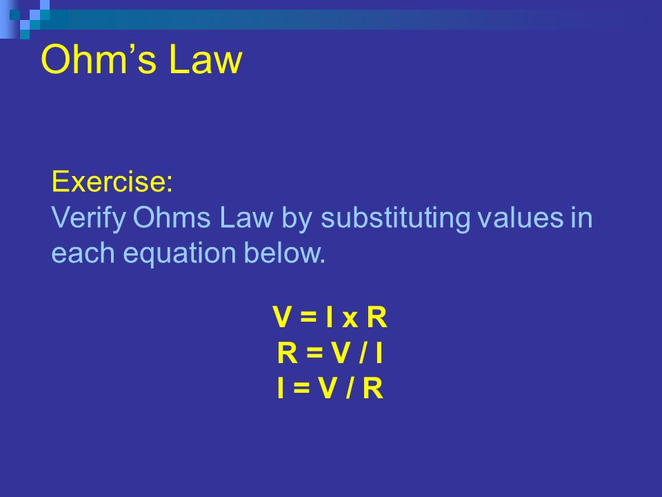 Ohms Law Exercise: Verify Ohms Law by substituting values in each equation below.