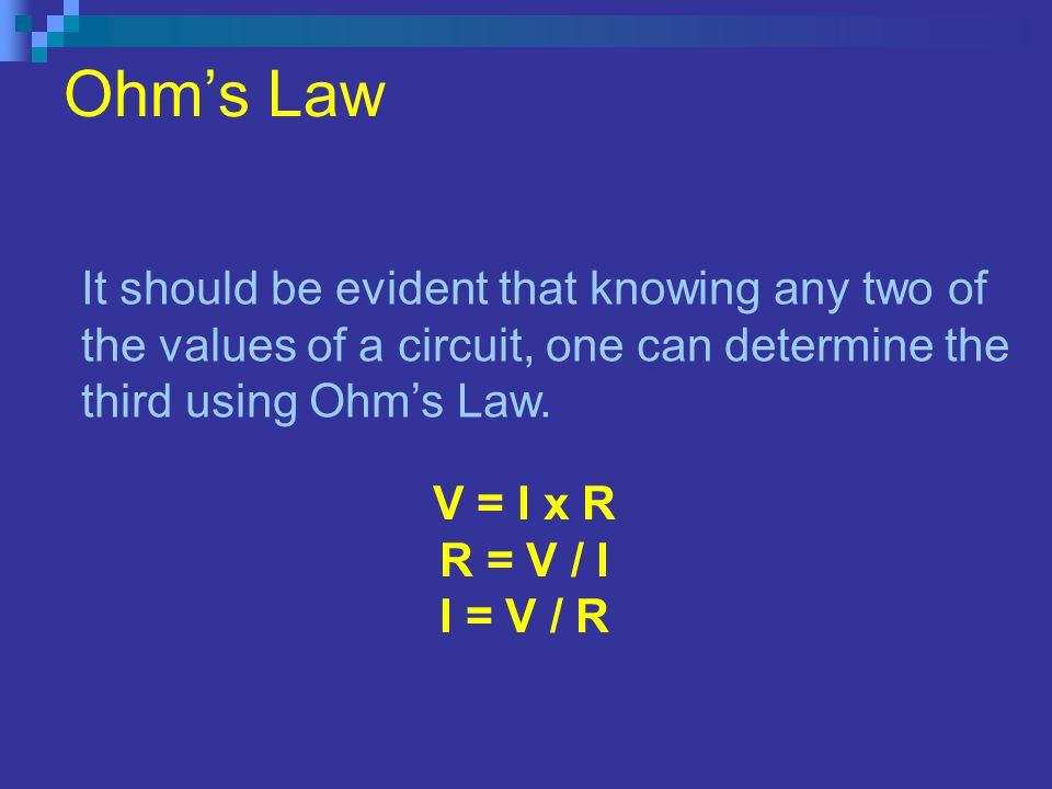Ohms Law It should be evident that knowing any two of the values of a circuit, one can determine the third using Ohms Law.