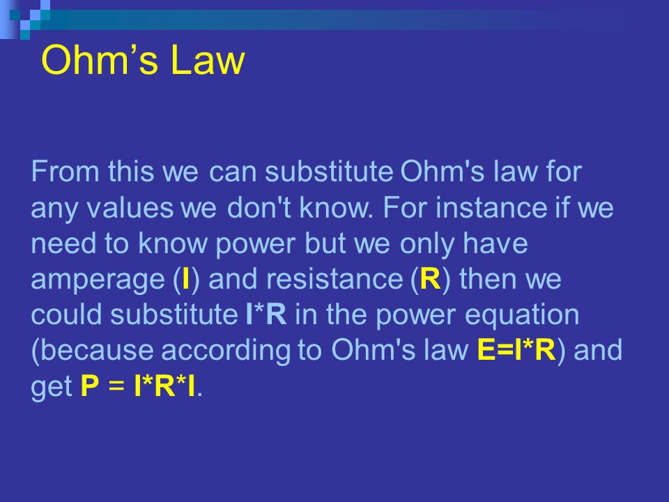Ohms Law From this we can substitute Ohm s law for any values we don t know.