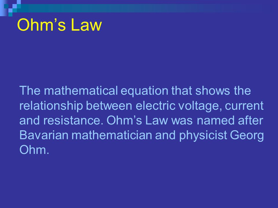 Ohms Law The mathematical equation that shows the relationship between electric voltage, current and resistance.