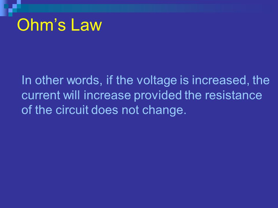 Ohms Law In other words, if the voltage is increased, the current will increase provided the resistance of the circuit does not change.