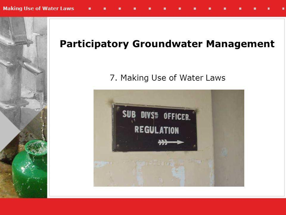 Making Use of Water Laws Participatory Groundwater Management 7. Making Use of Water Laws