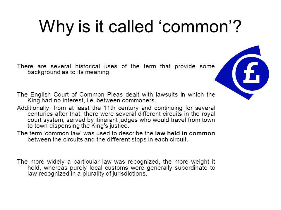 Why is it called common? There are several historical uses of the term that provide some background as to its meaning. The English Court of Common Ple