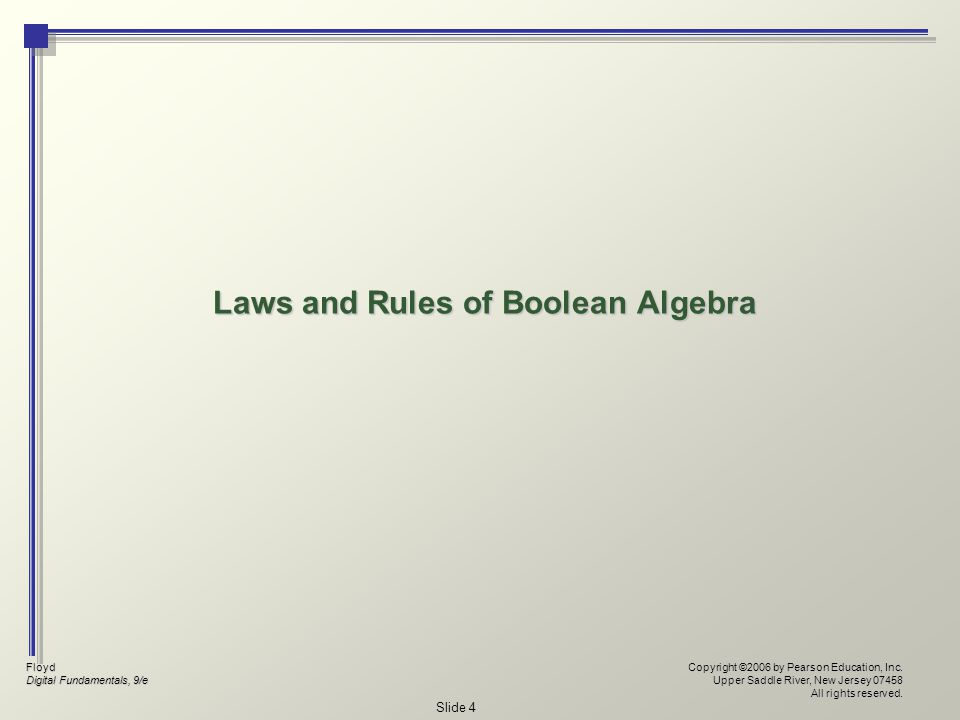Floyd Digital Fundamentals, 9/e Copyright ©2006 by Pearson Education, Inc. Upper Saddle River, New Jersey 07458 All rights reserved. Slide 4 Laws and