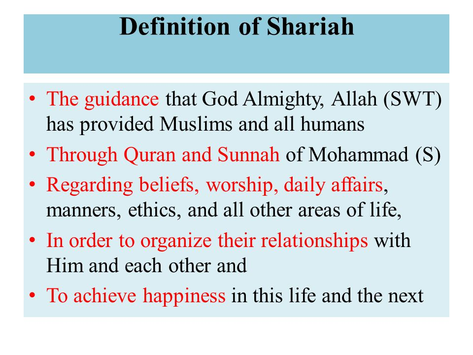 Shariah in specific terms – The sum total of Islamic laws which were revealed to the Prophet Muhammad and which are recorded in the Holy Quran as well as deducible from the prophet s divinely guided lifestyle (Muhammad Shalabee : 1969) – The right way of religion - wider than mere formal rites and legal provisions which mostly came in Madinah after Makkah verses had been revealed.