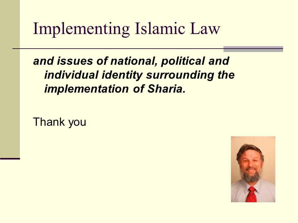 Implementing Islamic Law Today We should be aware of the complexities of the issues raised, with ample opportunities for open, informed discussion. In