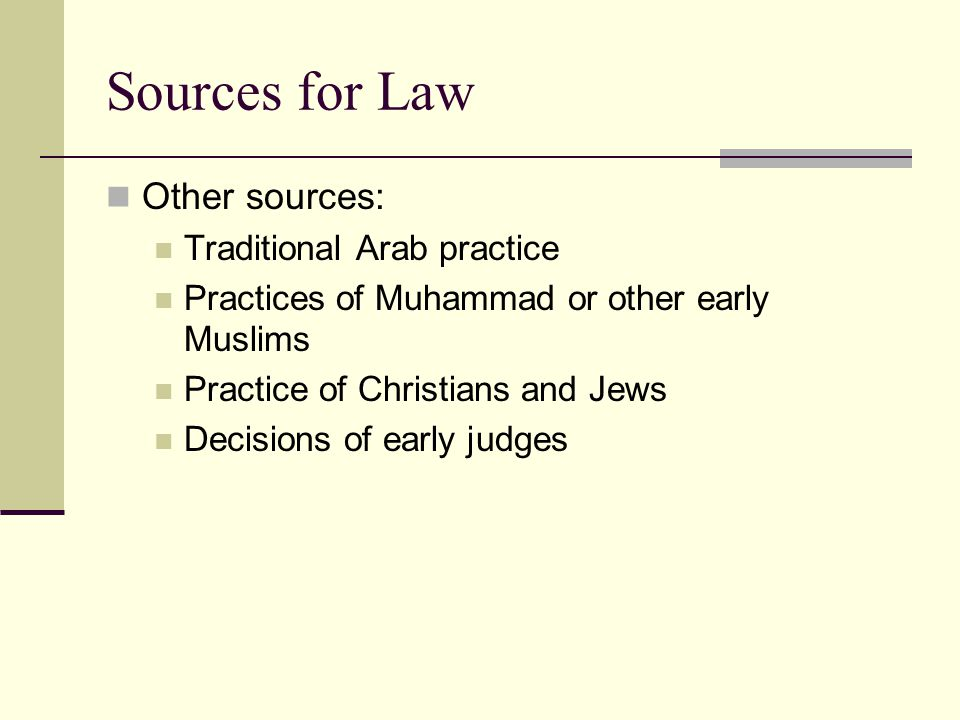 Sources and Precedents Quran: Basic source of Islamic law Revealed over 22 years. Earlier sections poetic, after 622 more legal
