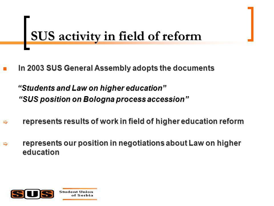 SUS activity in field of reform In 2003 SUS General Assembly adopts the documents In 2003 SUS General Assembly adopts the documents Students and Law o