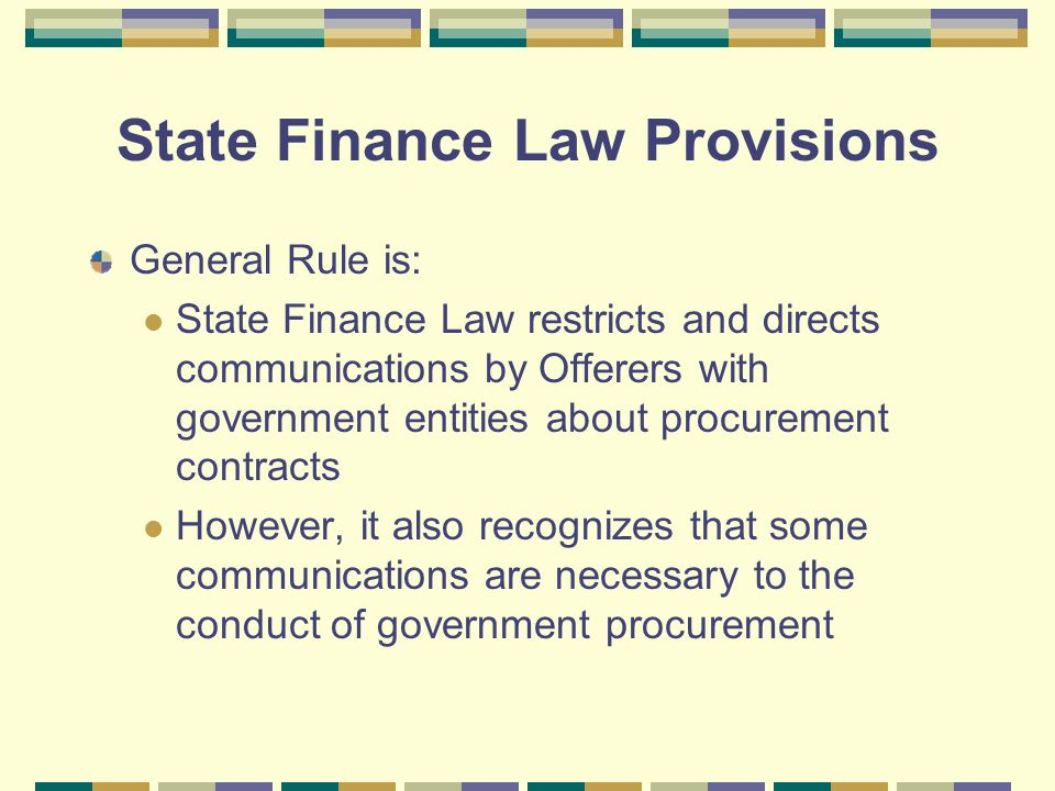State Finance Law Provisions General Rule is: State Finance Law restricts and directs communications by Offerers with government entities about procur