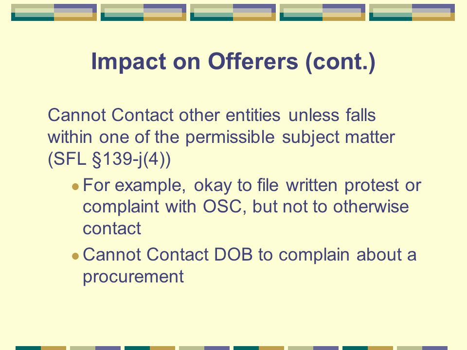 Impact on Offerers (cont.) Cannot Contact other entities unless falls within one of the permissible subject matter (SFL §139-j(4)) For example, okay t