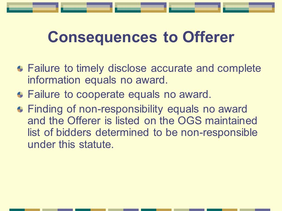 Consequences to Offerer Failure to timely disclose accurate and complete information equals no award. Failure to cooperate equals no award. Finding of