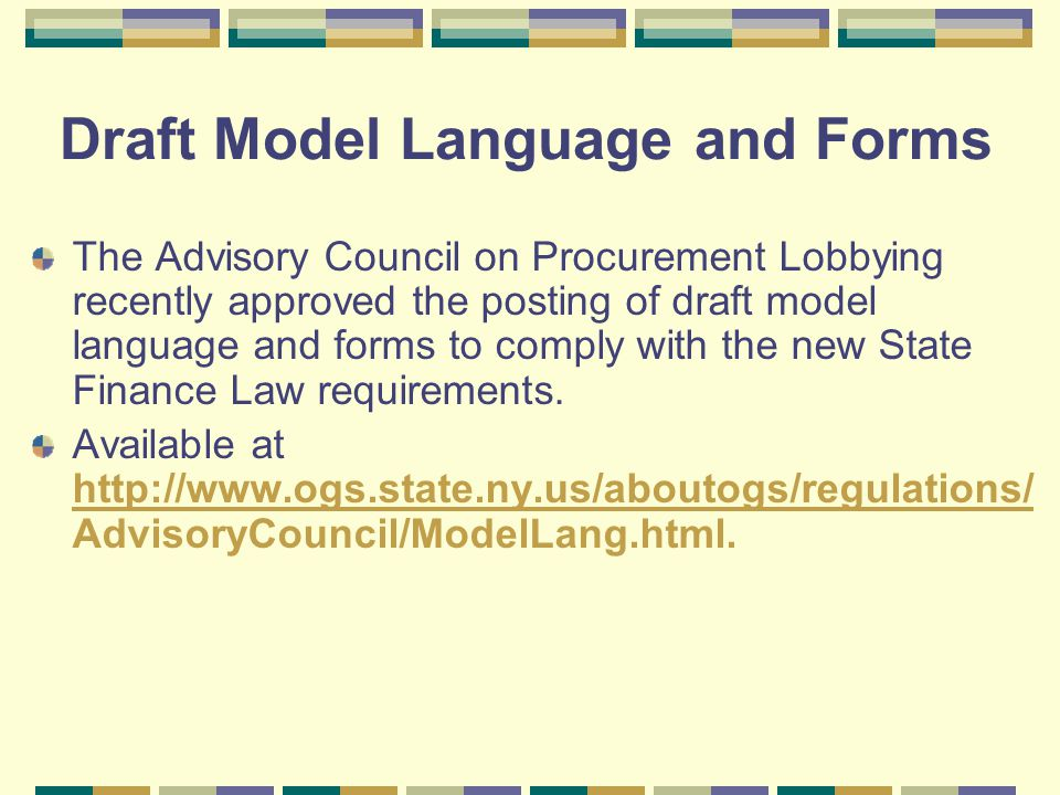 Draft Model Language and Forms The Advisory Council on Procurement Lobbying recently approved the posting of draft model language and forms to comply with the new State Finance Law requirements.