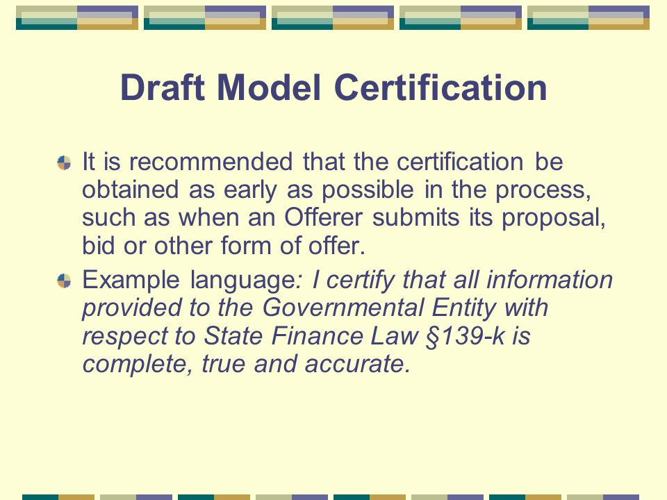 Draft Model Certification It is recommended that the certification be obtained as early as possible in the process, such as when an Offerer submits its proposal, bid or other form of offer.