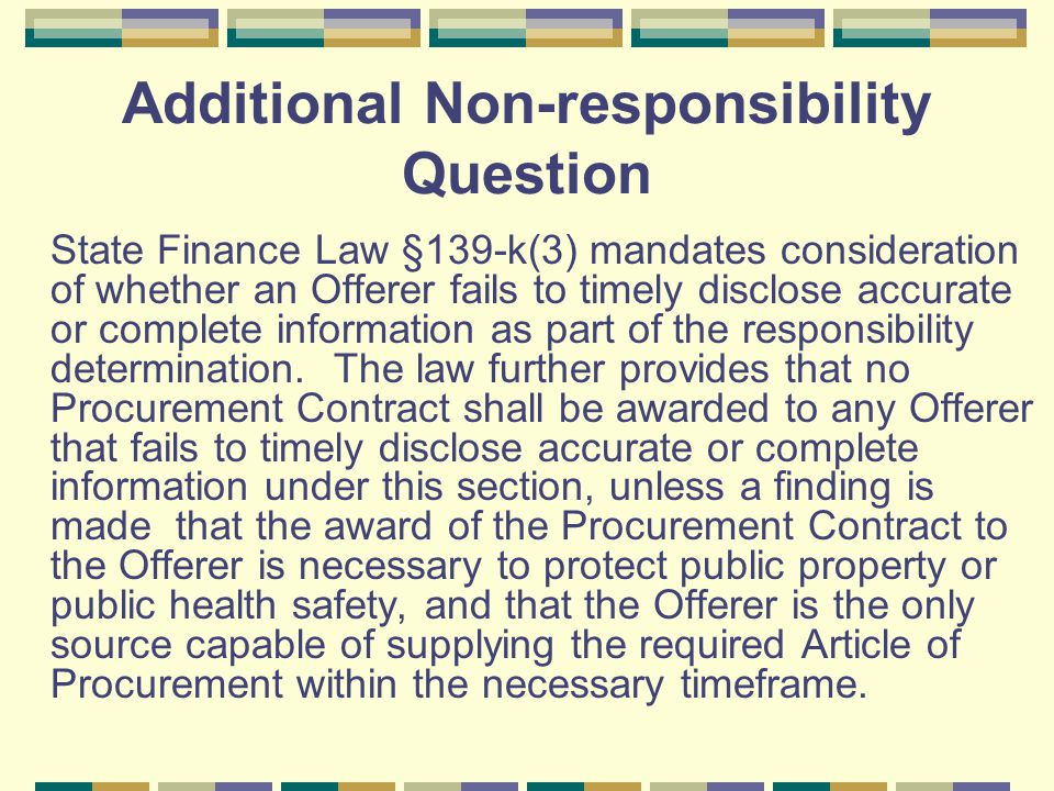 Additional Non-responsibility Question State Finance Law §139-k(3) mandates consideration of whether an Offerer fails to timely disclose accurate or complete information as part of the responsibility determination.