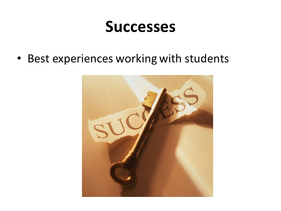 Successes Best experiences working with students