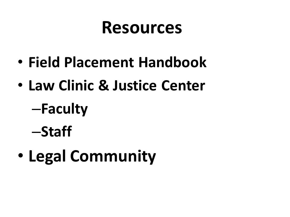 Resources Field Placement Handbook Law Clinic & Justice Center – Faculty – Staff Legal Community