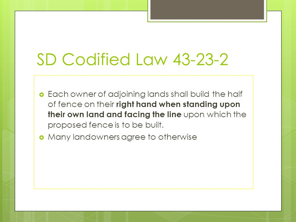 Common Issues: neglectful One landowner (with livestock) neglects their fence repair duties 43-23-5: Owner of the adjoining land may serve upon the delinquent owner a notice in writing demanding : delinquent owner shall erect or repair a legal fence along one-half of such line, describing it within 30 days from the date of the service of the notice.