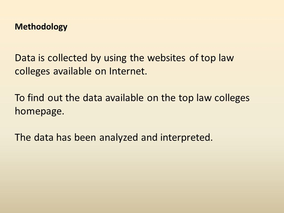Methodology Data is collected by using the websites of top law colleges available on Internet. To find out the data available on the top law colleges