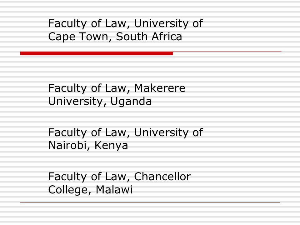 Faculty of Law, University of Cape Town, South Africa Faculty of Law, Makerere University, Uganda Faculty of Law, University of Nairobi, Kenya Faculty of Law, Chancellor College, Malawi