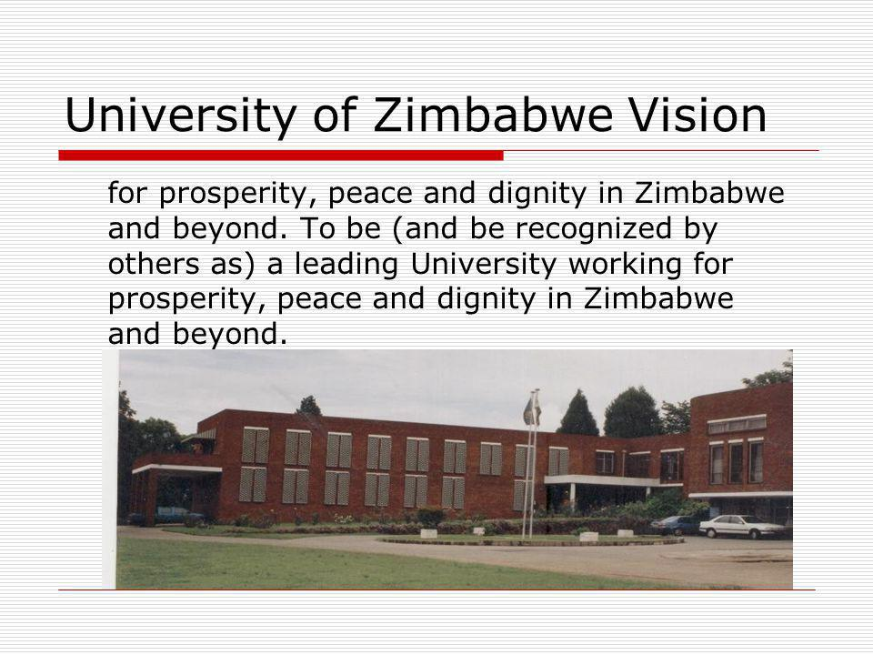 University of Zimbabwe Vision for prosperity, peace and dignity in Zimbabwe and beyond.