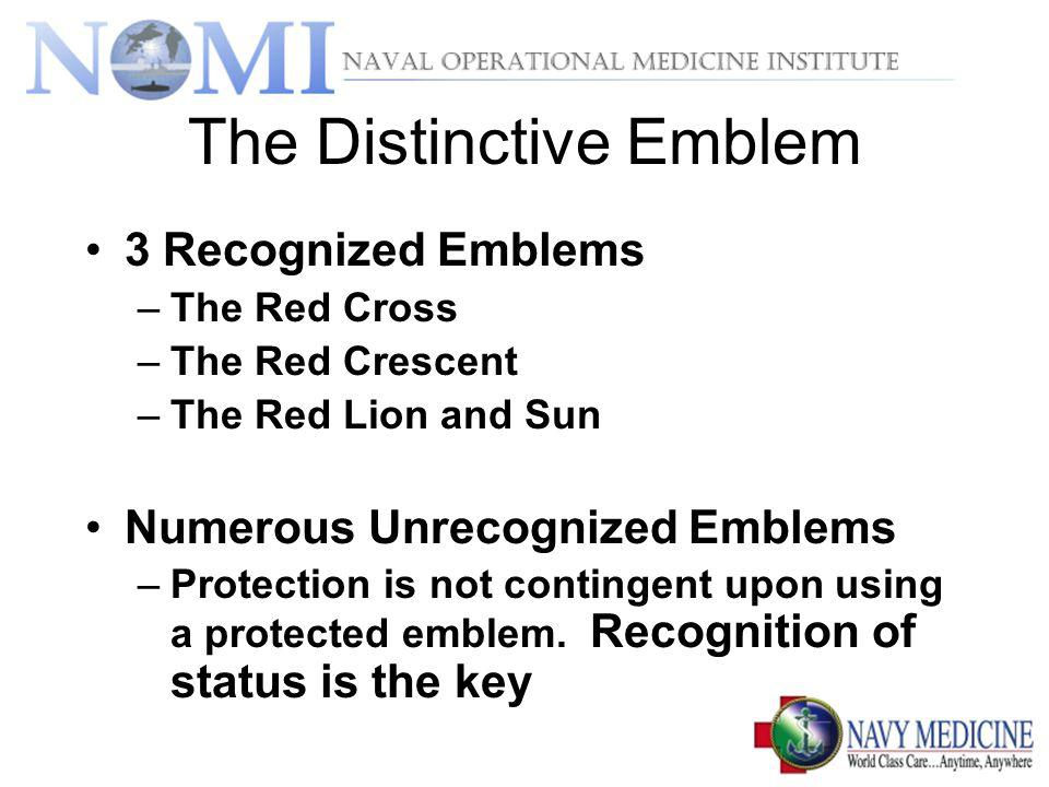 The Distinctive Emblem 3 Recognized Emblems –The Red Cross –The Red Crescent –The Red Lion and Sun Numerous Unrecognized Emblems –Protection is not co