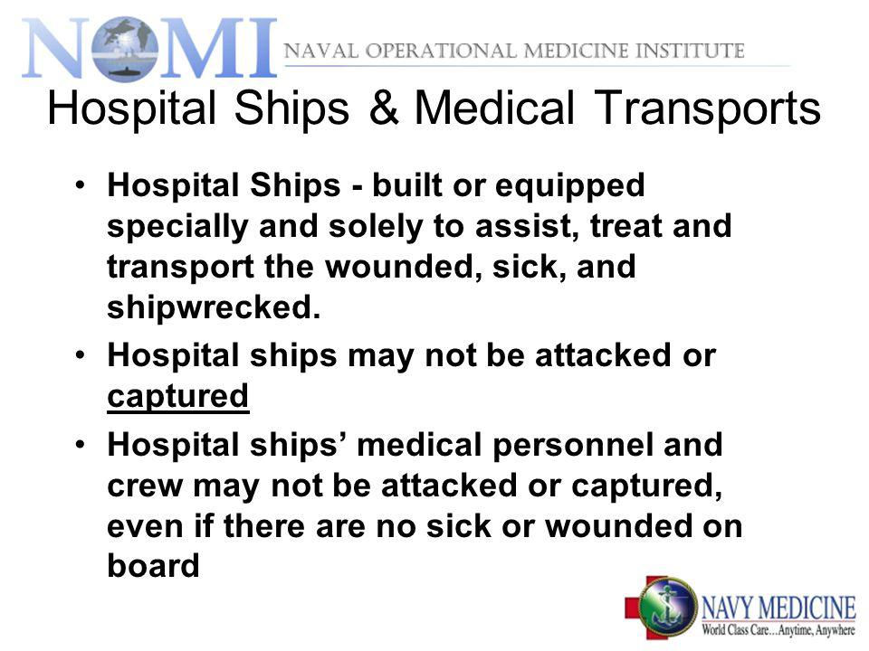 Hospital Ships & Medical Transports Hospital Ships - built or equipped specially and solely to assist, treat and transport the wounded, sick, and ship