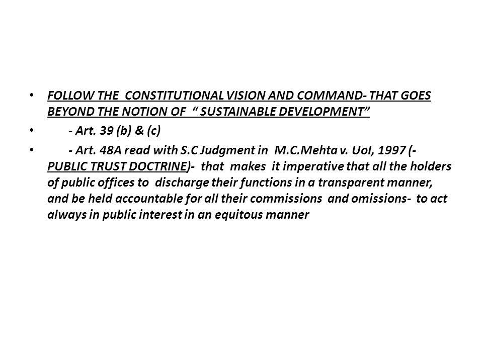 FOLLOW THE CONSTITUTIONAL VISION AND COMMAND- THAT GOES BEYOND THE NOTION OF SUSTAINABLE DEVELOPMENT - Art.