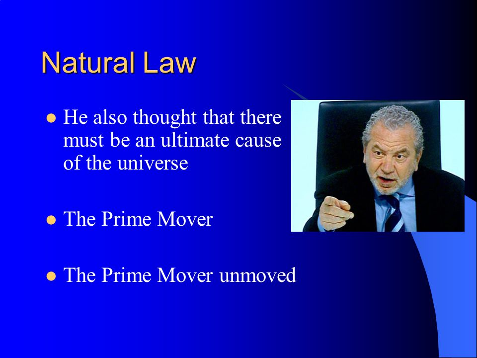 Natural Law –Like Aristotle before him Aquinas thought people wanted to be good and virtuous