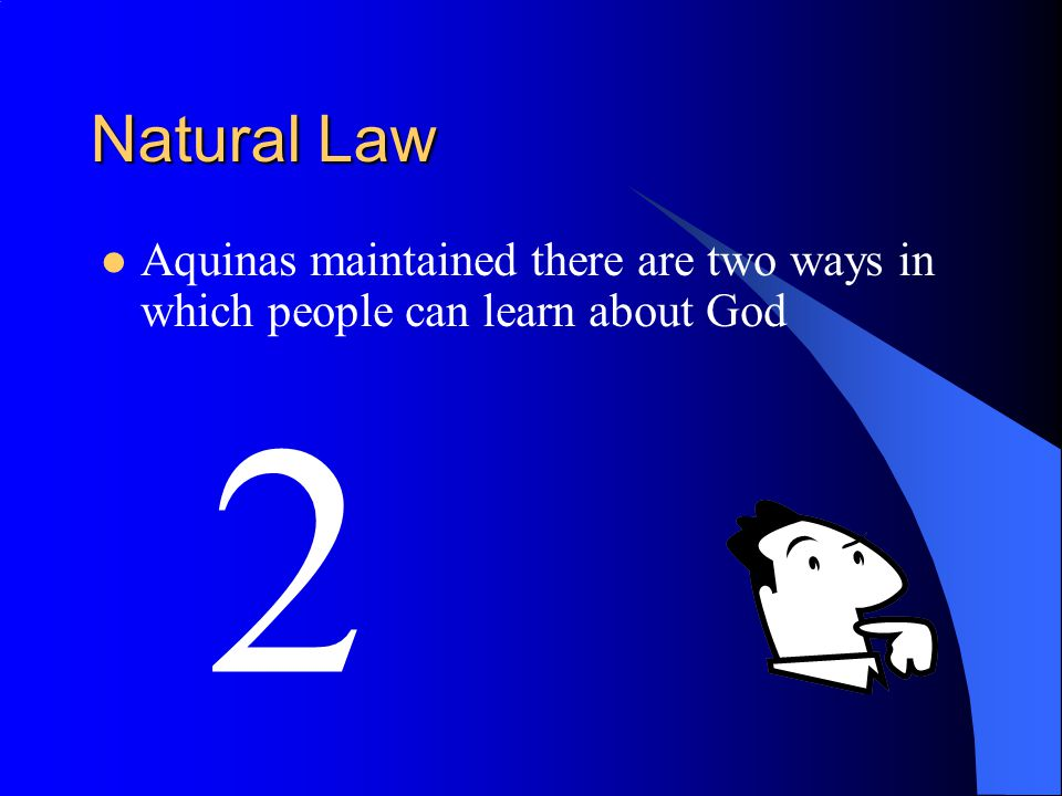 Natural Law So Natural Law comes from God It is a law that a person could work out for him or her self through Natural Law can be detected by anyone Reason