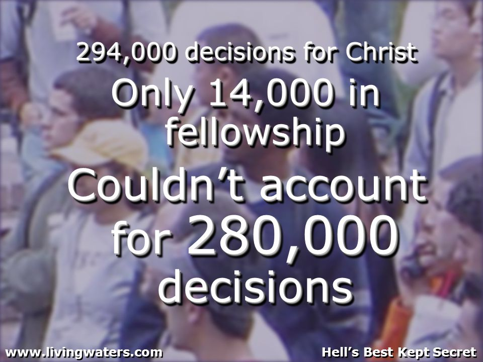 294,000 decisions for Christ Only 14,000 in fellowship Couldnt account for 280,000 decisions 294,000 decisions for Christ Only 14,000 in fellowship Co